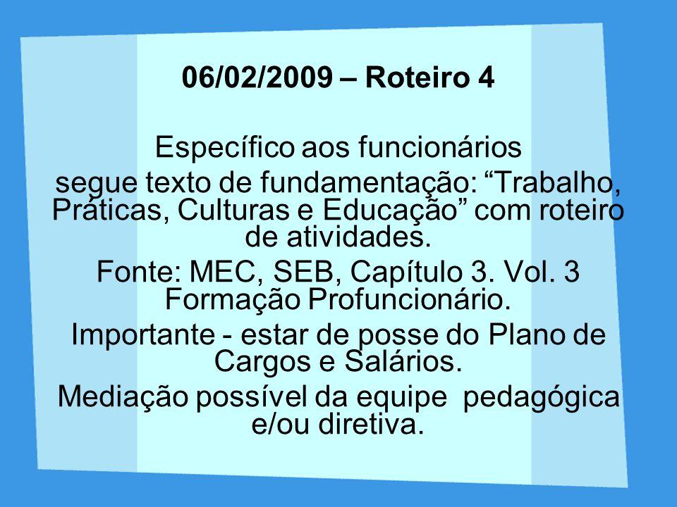 06/02/2009 – Roteiro 4 Específico aos funcionários segue texto de fundamentação: Trabalho, Práticas, Culturas e Educação com roteiro de atividades. Fo
