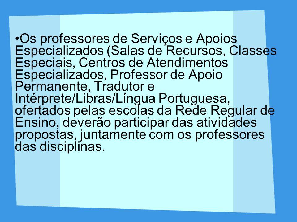 Os professores de Serviços e Apoios Especializados (Salas de Recursos, Classes Especiais, Centros de Atendimentos Especializados, Professor de Apoio P