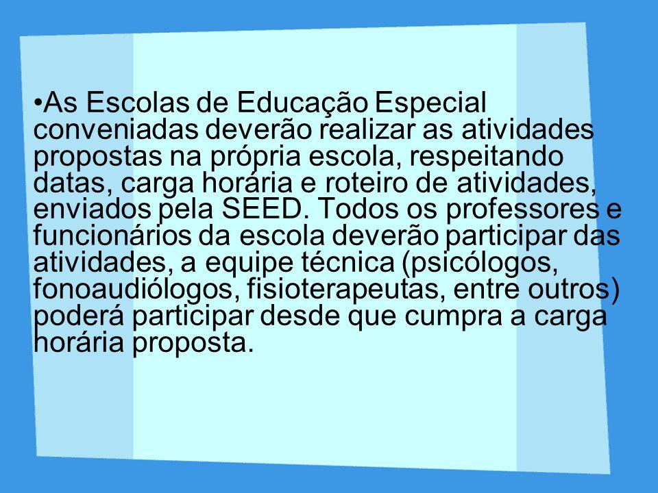 As Escolas de Educação Especial conveniadas deverão realizar as atividades propostas na própria escola, respeitando datas, carga horária e roteiro de