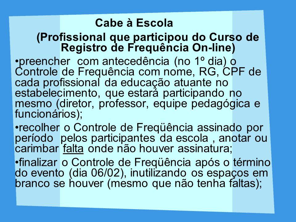 Cabe à Escola (Profissional que participou do Curso de Registro de Frequência On-line) preencher com antecedência (no 1º dia) o Controle de Frequência