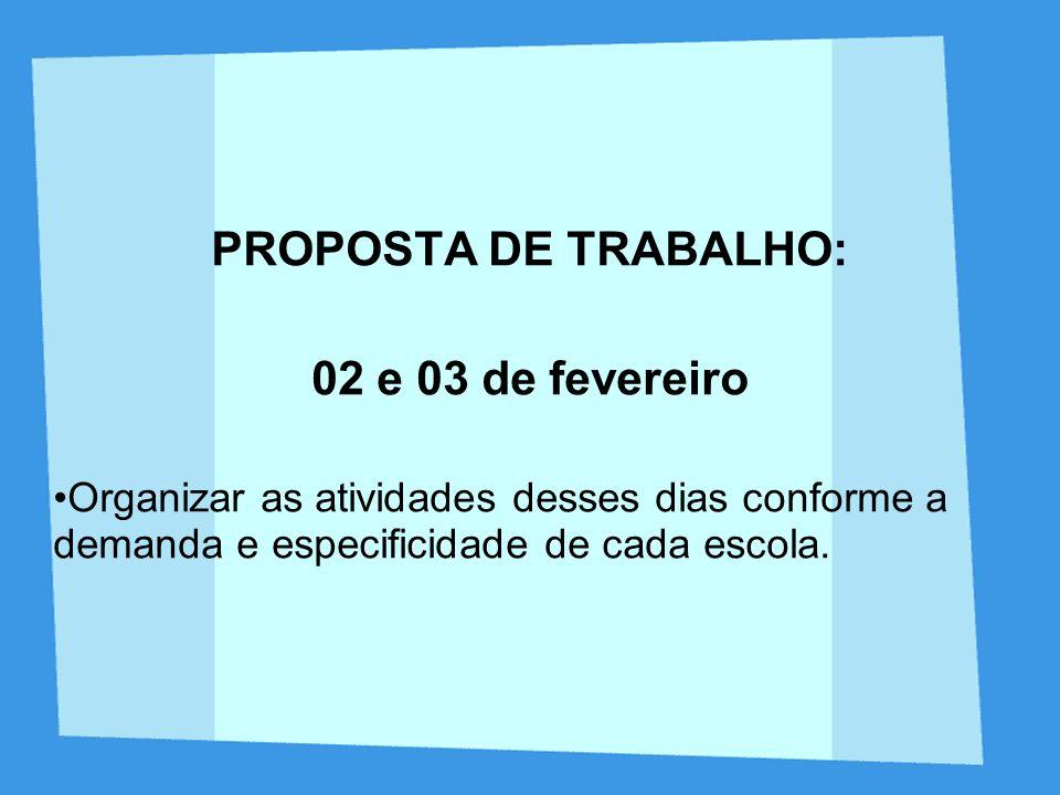 PROPOSTA DE TRABALHO: 02 e 03 de fevereiro Organizar as atividades desses dias conforme a demanda e especificidade de cada escola.