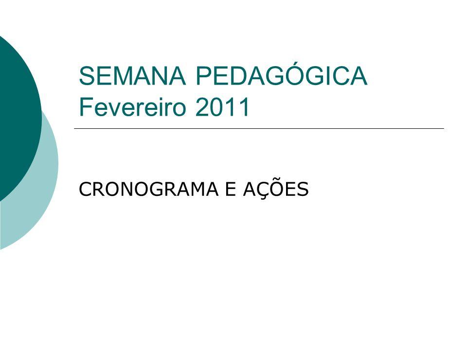 SEMANA PEDAGÓGICA Fevereiro 2011 CRONOGRAMA E AÇÕES