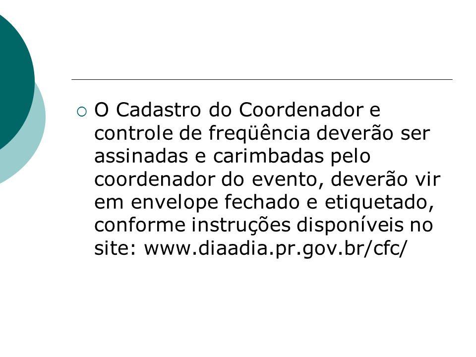 O Cadastro do Coordenador e controle de freqüência deverão ser assinadas e carimbadas pelo coordenador do evento, deverão vir em envelope fechado e et