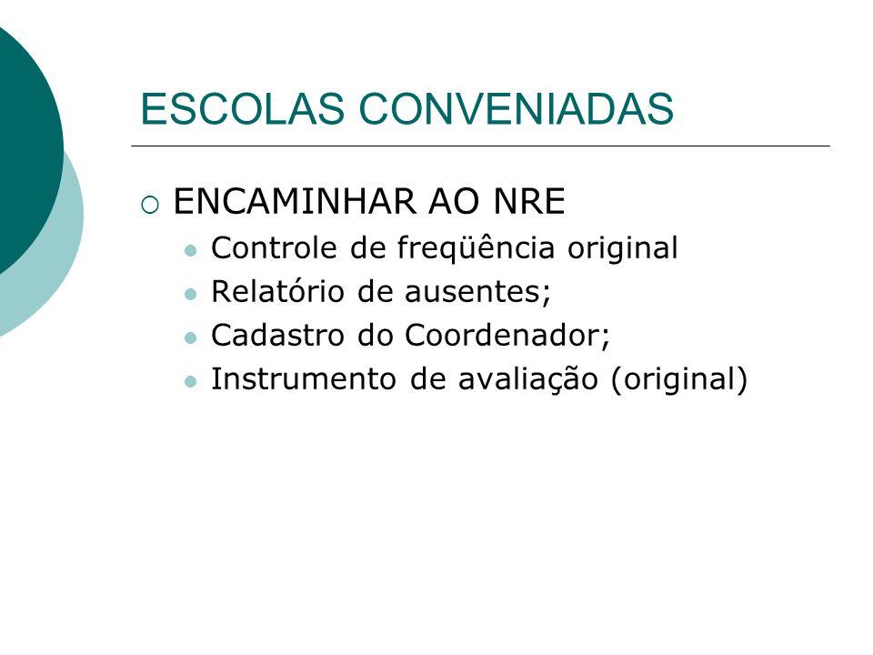 ESCOLAS CONVENIADAS ENCAMINHAR AO NRE Controle de freqüência original Relatório de ausentes; Cadastro do Coordenador; Instrumento de avaliação (origin