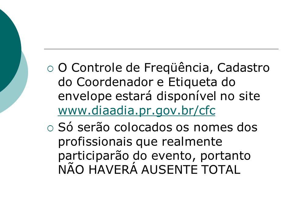 O Controle de Freqüência, Cadastro do Coordenador e Etiqueta do envelope estará disponível no site www.diaadia.pr.gov.br/cfc www.diaadia.pr.gov.br/cfc