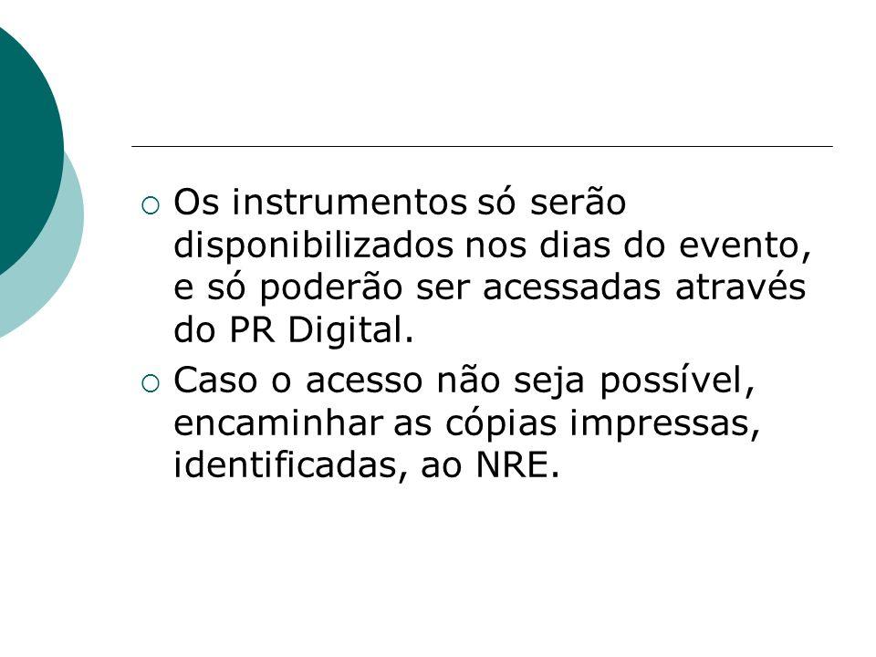 Os instrumentos só serão disponibilizados nos dias do evento, e só poderão ser acessadas através do PR Digital. Caso o acesso não seja possível, encam