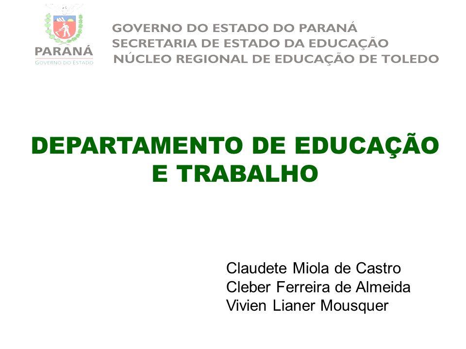 DEPARTAMENTO DE EDUCAÇÃO E TRABALHO Claudete Miola de Castro Cleber Ferreira de Almeida Vivien Lianer Mousquer