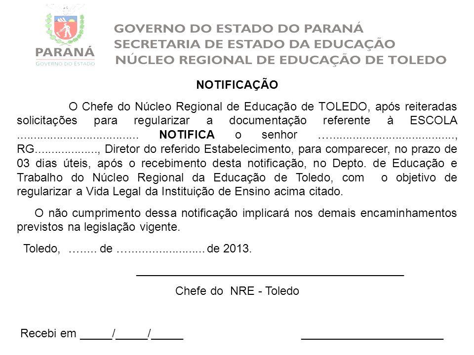 NOTIFICAÇÃO O Chefe do Núcleo Regional de Educação de TOLEDO, após reiteradas solicitações para regularizar a documentação referente à ESCOLA.........