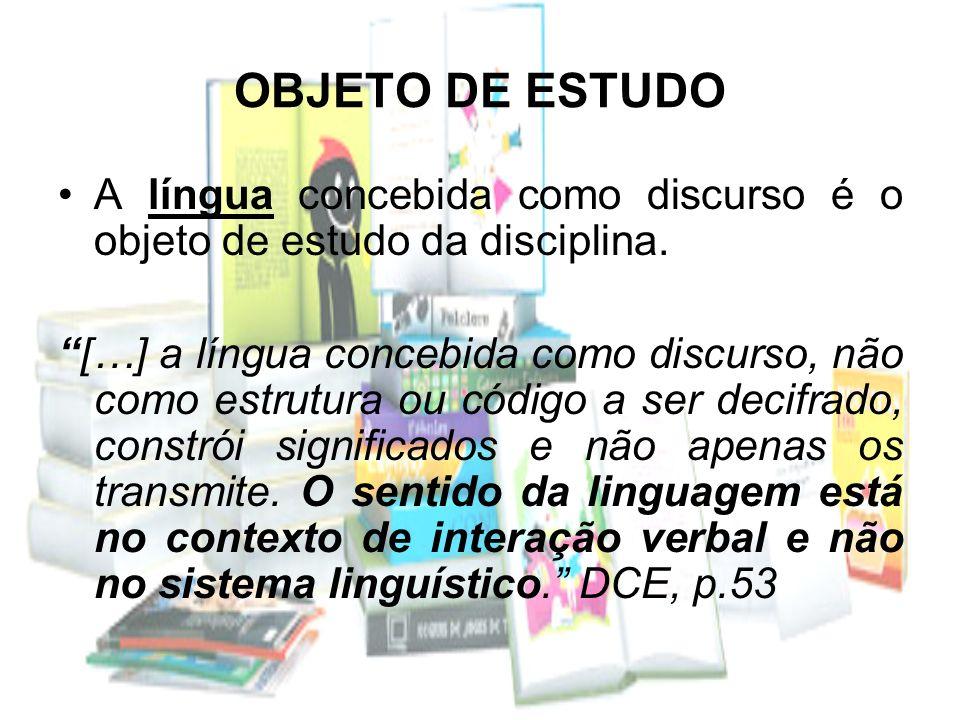 OBJETO DE ESTUDO A língua concebida como discurso é o objeto de estudo da disciplina. […] a língua concebida como discurso, não como estrutura ou códi