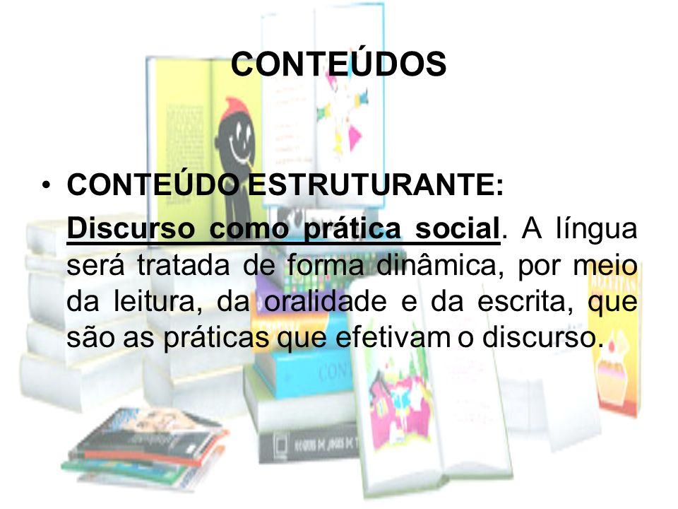CONTEÚDOS CONTEÚDO ESTRUTURANTE: Discurso como prática social. A língua será tratada de forma dinâmica, por meio da leitura, da oralidade e da escrita