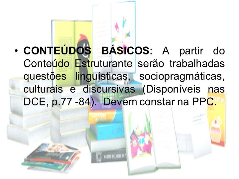 CONTEÚDOS BÁSICOS: A partir do Conteúdo Estruturante serão trabalhadas questões linguísticas, sociopragmáticas, culturais e discursivas (Disponíveis n