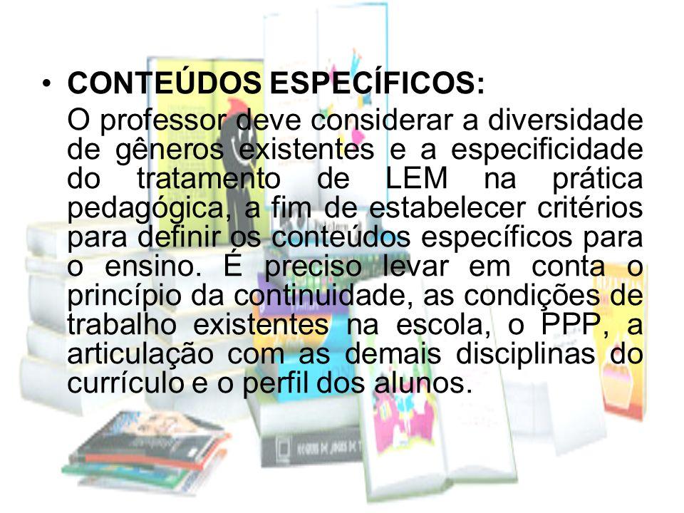 CONTEÚDOS ESPECÍFICOS: O professor deve considerar a diversidade de gêneros existentes e a especificidade do tratamento de LEM na prática pedagógica,