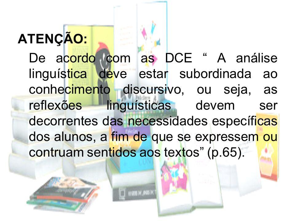 ATENÇÃO: De acordo com as DCE A análise linguística deve estar subordinada ao conhecimento discursivo, ou seja, as reflexões linguísticas devem ser de