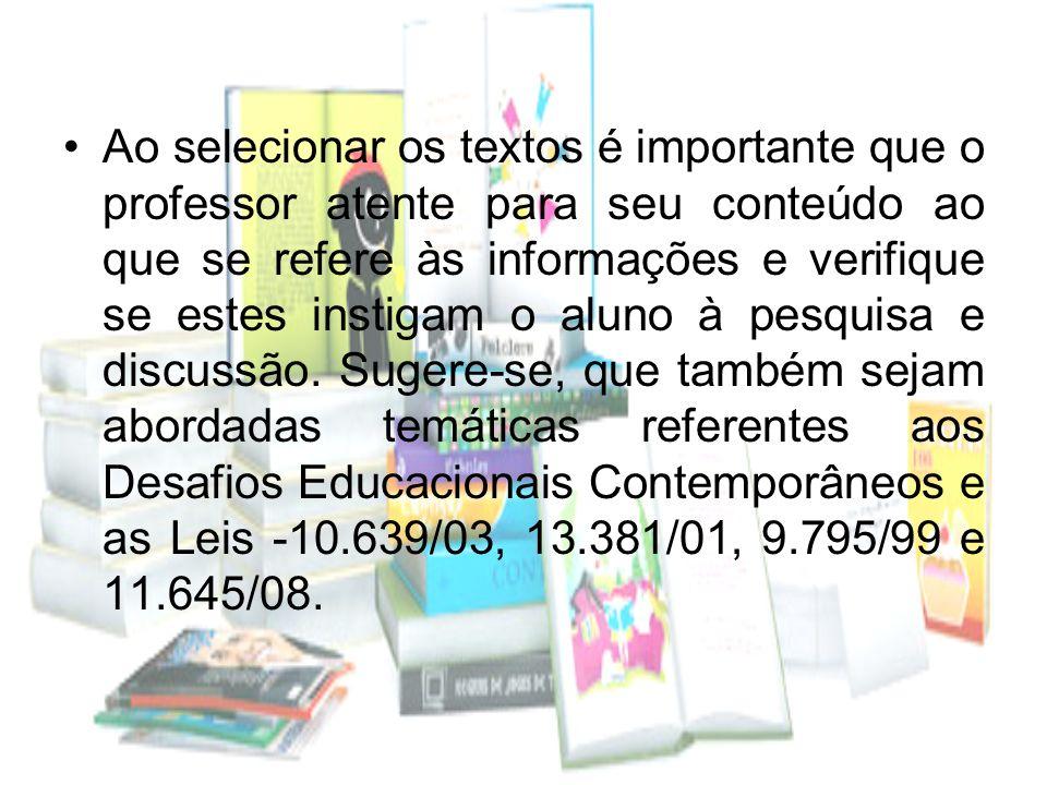 Ao selecionar os textos é importante que o professor atente para seu conteúdo ao que se refere às informações e verifique se estes instigam o aluno à