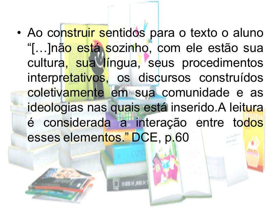 Ao construir sentidos para o texto o aluno […]não está sozinho, com ele estão sua cultura, sua língua, seus procedimentos interpretativos, os discurso