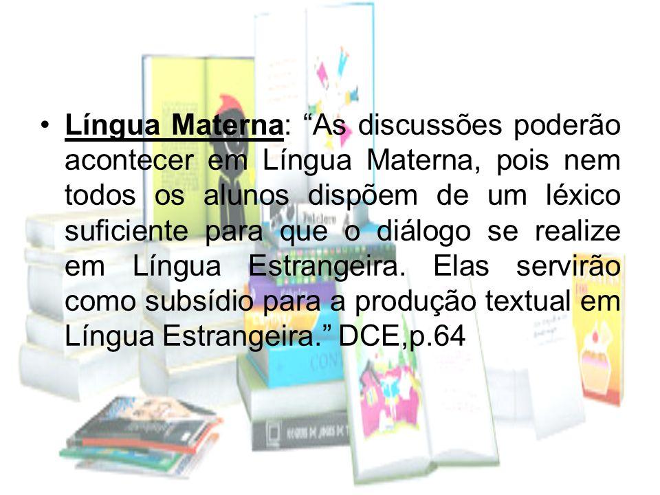 Língua Materna: As discussões poderão acontecer em Língua Materna, pois nem todos os alunos dispõem de um léxico suficiente para que o diálogo se real