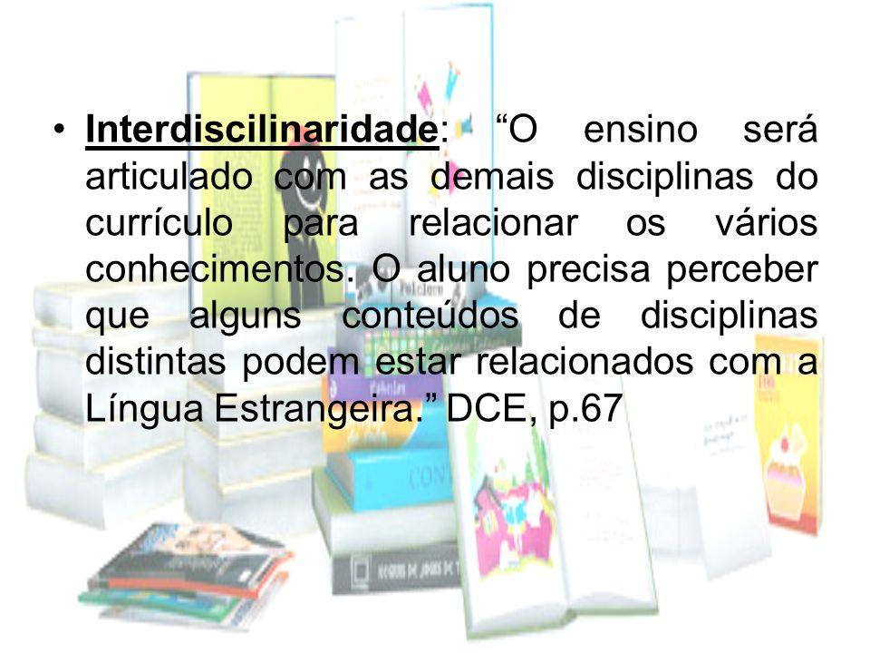 Interdiscilinaridade: O ensino será articulado com as demais disciplinas do currículo para relacionar os vários conhecimentos. O aluno precisa percebe