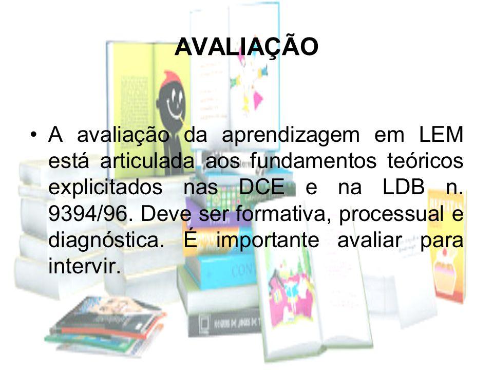 AVALIAÇÃO A avaliação da aprendizagem em LEM está articulada aos fundamentos teóricos explicitados nas DCE e na LDB n. 9394/96. Deve ser formativa, pr