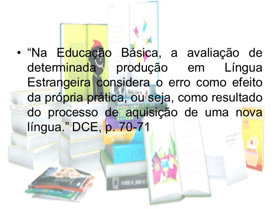 Na Educação Básica, a avaliação de determinada produção em Língua Estrangeira considera o erro como efeito da própria prática, ou seja, como resultado