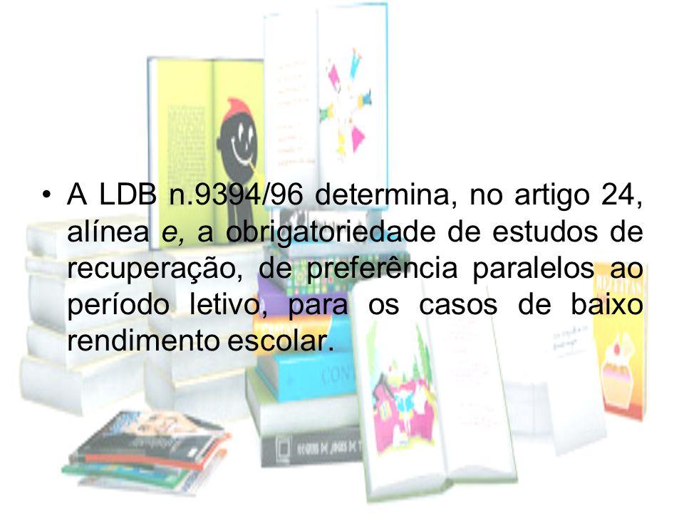 A LDB n.9394/96 determina, no artigo 24, alínea e, a obrigatoriedade de estudos de recuperação, de preferência paralelos ao período letivo, para os ca