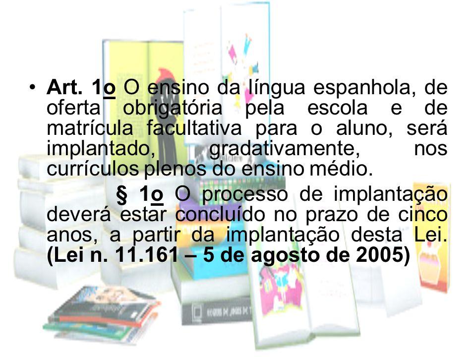 Art. 1o O ensino da língua espanhola, de oferta obrigatória pela escola e de matrícula facultativa para o aluno, será implantado, gradativamente, nos