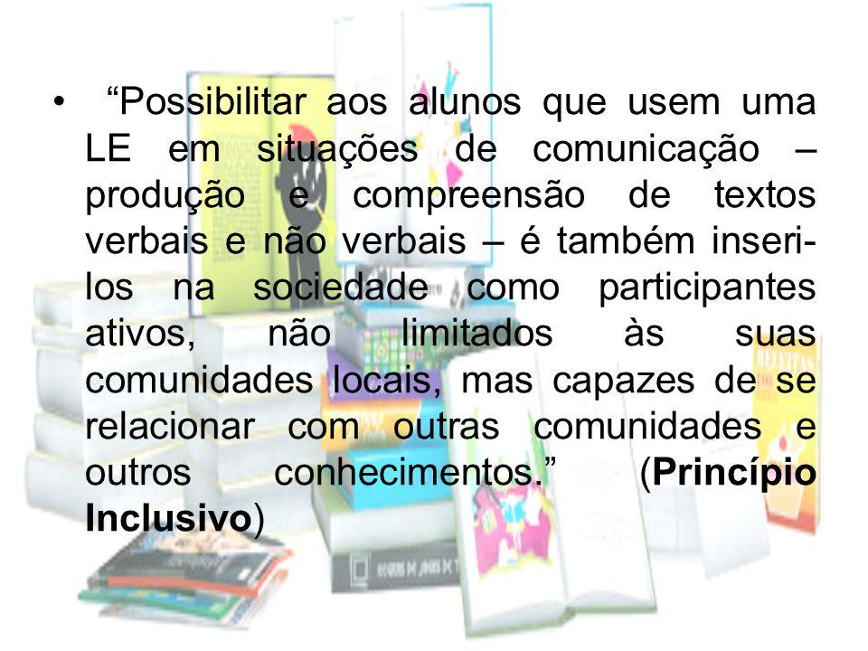 Possibilitar aos alunos que usem uma LE em situações de comunicação – produção e compreensão de textos verbais e não verbais – é também inseri- los na