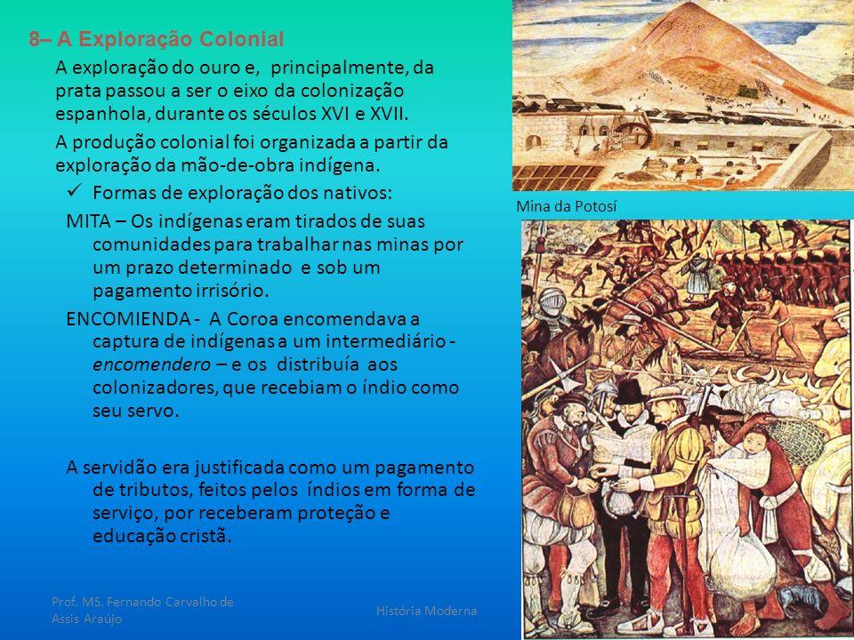 8– A Exploração Colonial A exploração do ouro e, principalmente, da prata passou a ser o eixo da colonização espanhola, durante os séculos XVI e XVII.