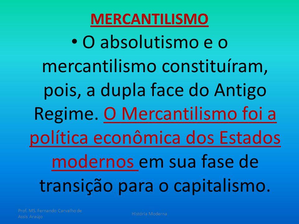 MERCANTILISMO O absolutismo e o mercantilismo constituíram, pois, a dupla face do Antigo Regime. O Mercantilismo foi a política econômica dos Estados