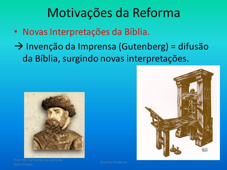 Motivações da Reforma Novas Interpretações da Bíblia. Invenção da Imprensa (Gutenberg) = difusão da Bíblia, surgindo novas interpretações. Prof. MS. F