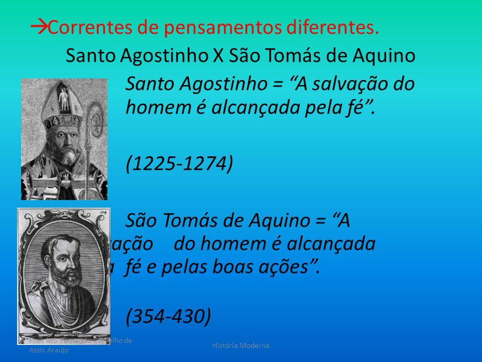 Correntes de pensamentos diferentes. Santo Agostinho X São Tomás de Aquino Santo Agostinho = A salvação do homem é alcançada pela fé. (1225-1274) São