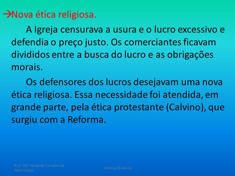 Nova ética religiosa. A Igreja censurava a usura e o lucro excessivo e defendia o preço justo. Os comerciantes ficavam divididos entre a busca do lucr