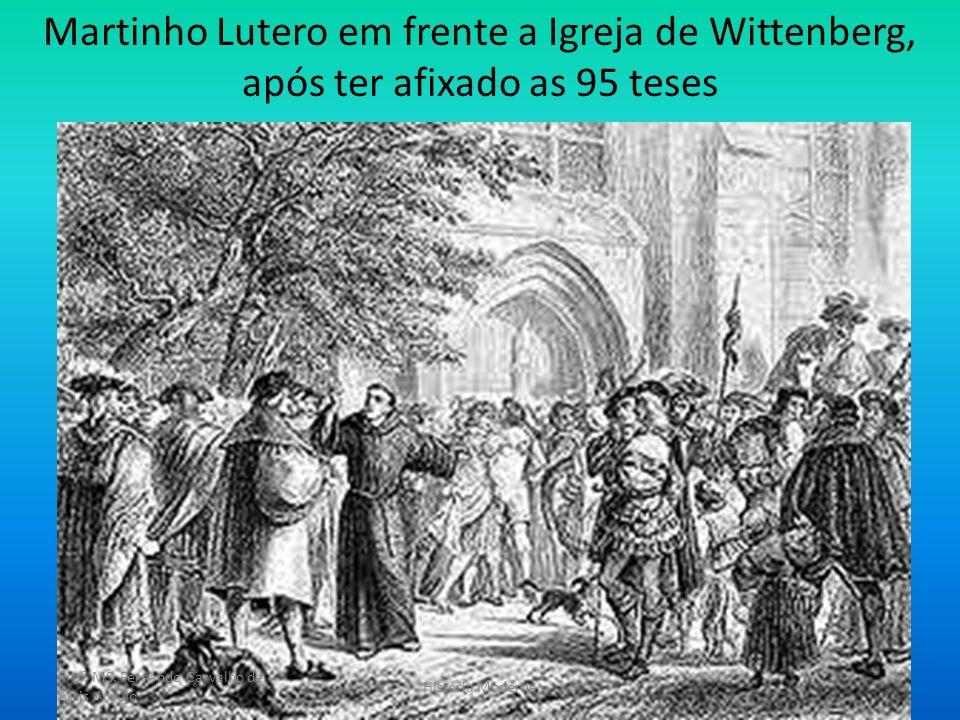 Martinho Lutero em frente a Igreja de Wittenberg, após ter afixado as 95 teses Prof. MS. Fernando Carvalho de Assis Araújo História Moderna