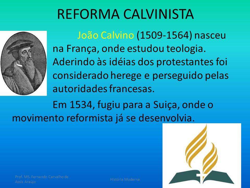 REFORMA CALVINISTA João Calvino (1509-1564) nasceu na França, onde estudou teologia. Aderindo às idéias dos protestantes foi considerado herege e pers