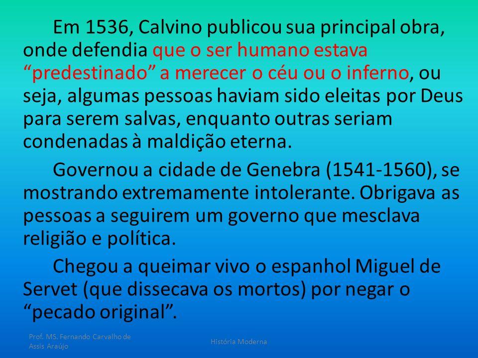 Em 1536, Calvino publicou sua principal obra, onde defendia que o ser humano estava predestinado a merecer o céu ou o inferno, ou seja, algumas pessoa