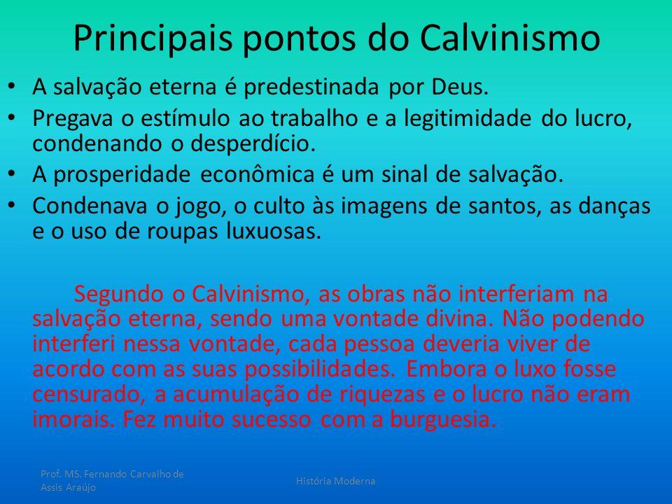 Principais pontos do Calvinismo A salvação eterna é predestinada por Deus. Pregava o estímulo ao trabalho e a legitimidade do lucro, condenando o desp