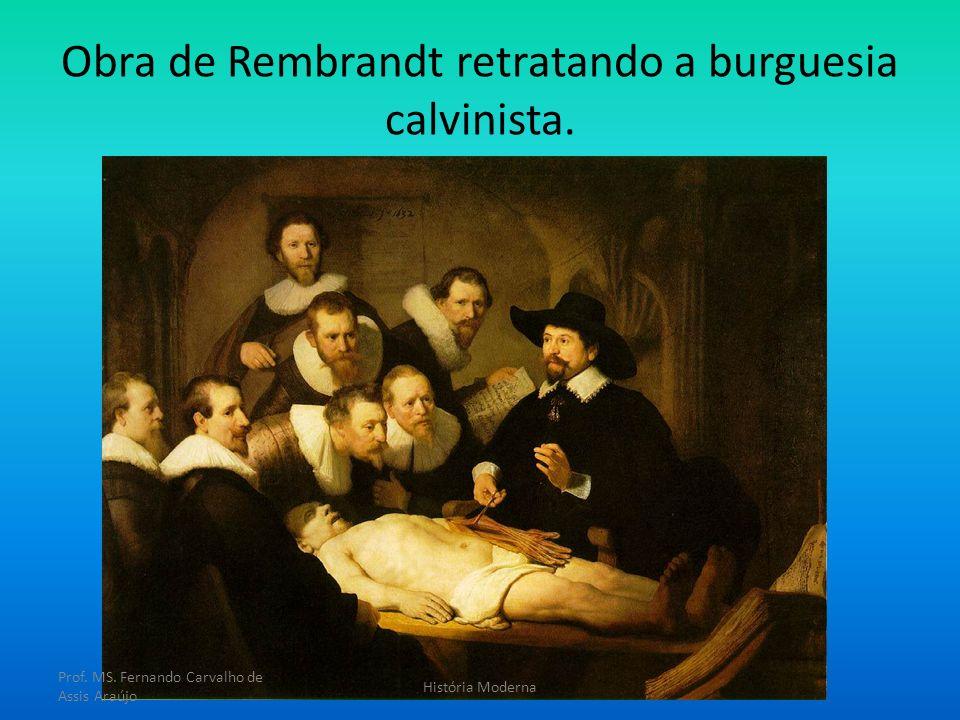 Obra de Rembrandt retratando a burguesia calvinista. Prof. MS. Fernando Carvalho de Assis Araújo História Moderna