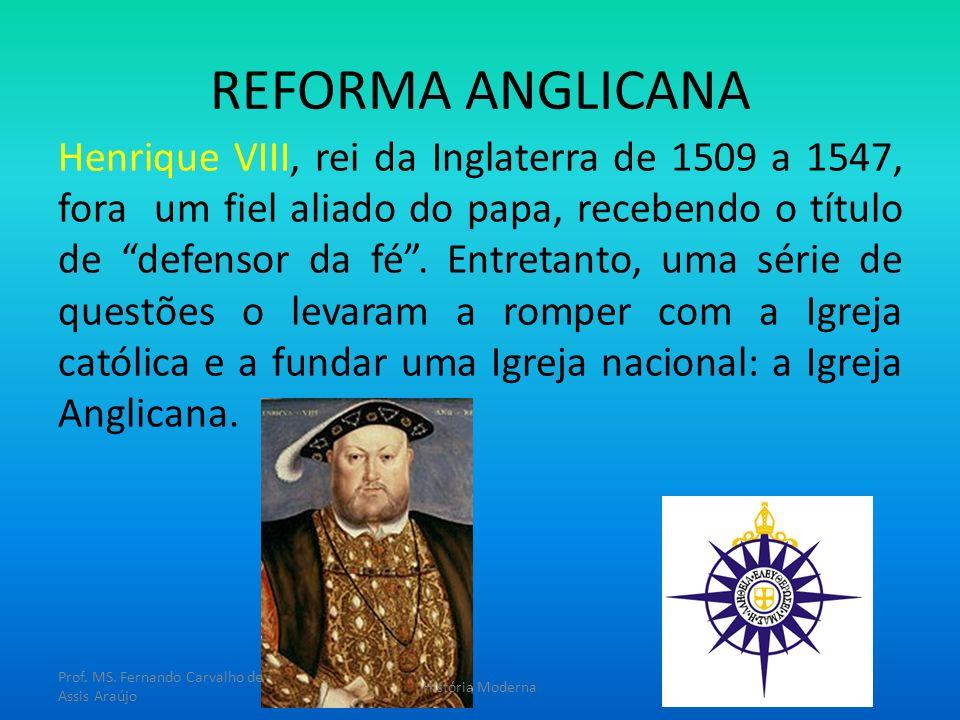 REFORMA ANGLICANA Henrique VIII, rei da Inglaterra de 1509 a 1547, fora um fiel aliado do papa, recebendo o título de defensor da fé. Entretanto, uma