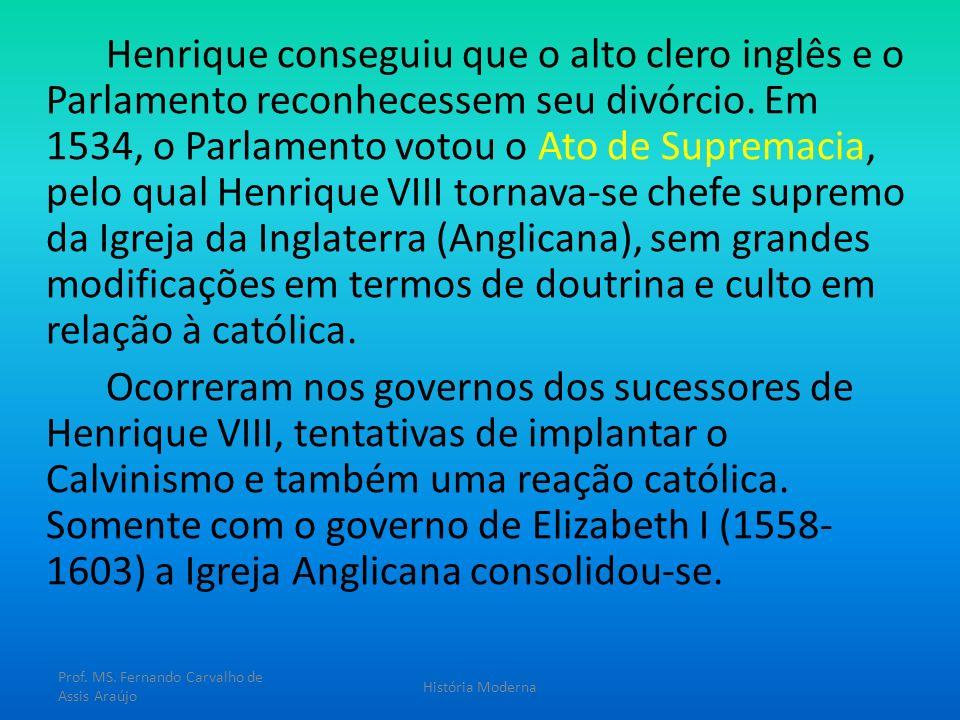 Henrique conseguiu que o alto clero inglês e o Parlamento reconhecessem seu divórcio. Em 1534, o Parlamento votou o Ato de Supremacia, pelo qual Henri