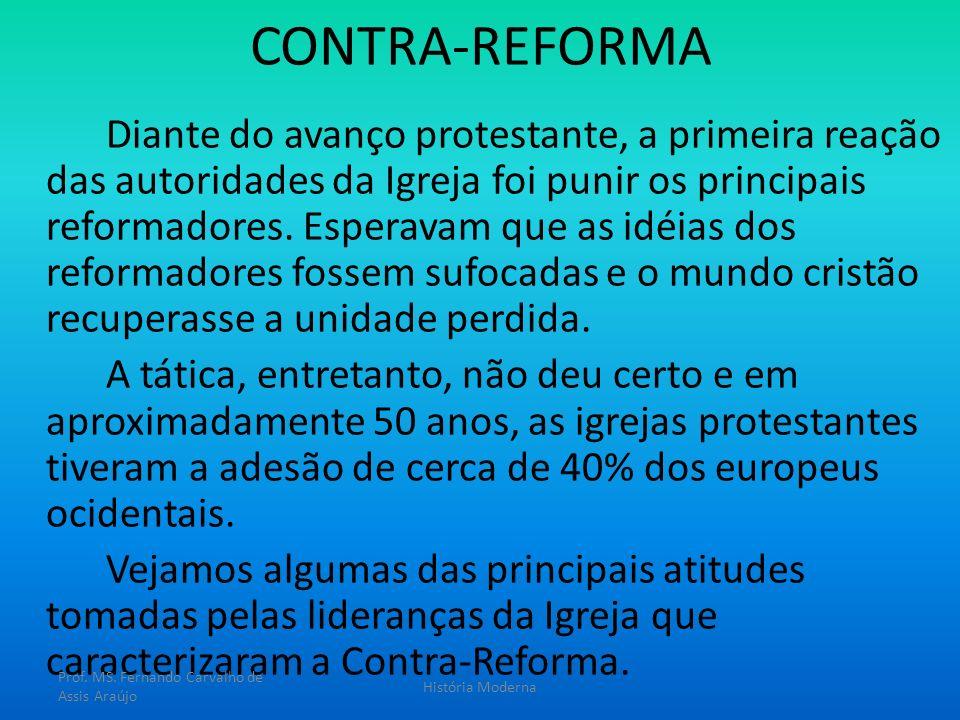 CONTRA-REFORMA Diante do avanço protestante, a primeira reação das autoridades da Igreja foi punir os principais reformadores. Esperavam que as idéias