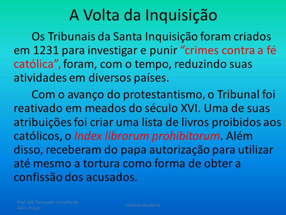 A Volta da Inquisição Os Tribunais da Santa Inquisição foram criados em 1231 para investigar e punir crimes contra a fé católica, foram, com o tempo,