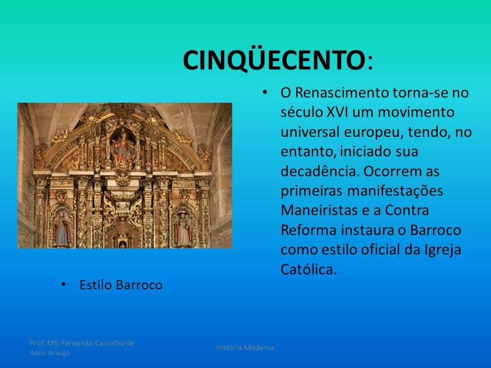 CINQÜECENTO: Estilo Barroco O Renascimento torna-se no século XVI um movimento universal europeu, tendo, no entanto, iniciado sua decadência. Ocorrem
