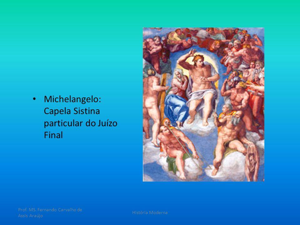 Michelangelo: Capela Sistina particular do Juízo Final Prof. MS. Fernando Carvalho de Assis Araújo História Moderna