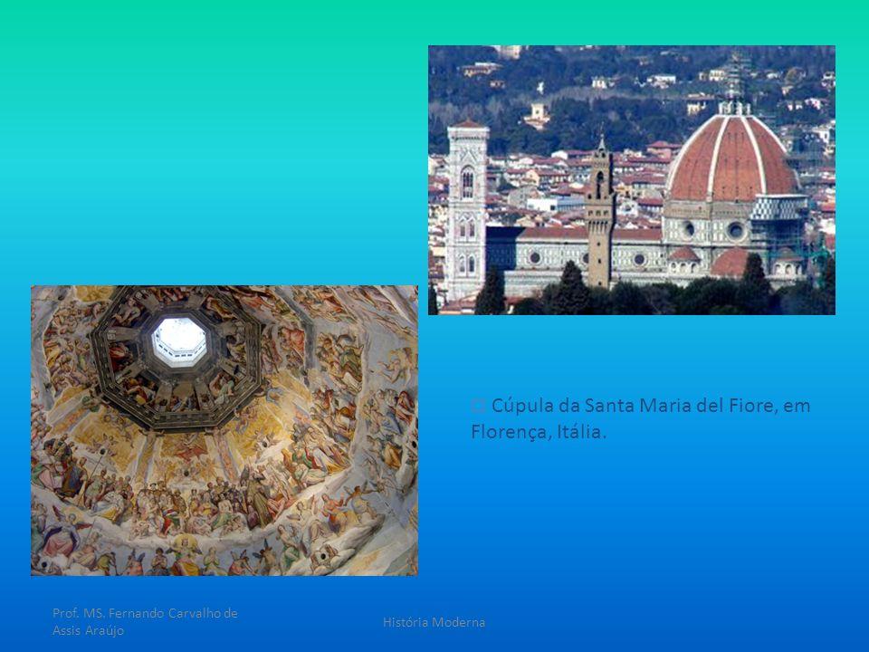 Cúpula da Santa Maria del Fiore, em Florença, Itália. Prof. MS. Fernando Carvalho de Assis Araújo História Moderna