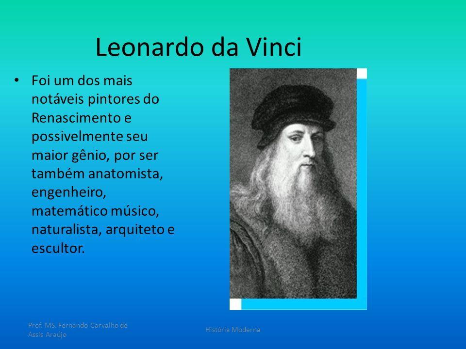Leonardo da Vinci Foi um dos mais notáveis pintores do Renascimento e possivelmente seu maior gênio, por ser também anatomista, engenheiro, matemático