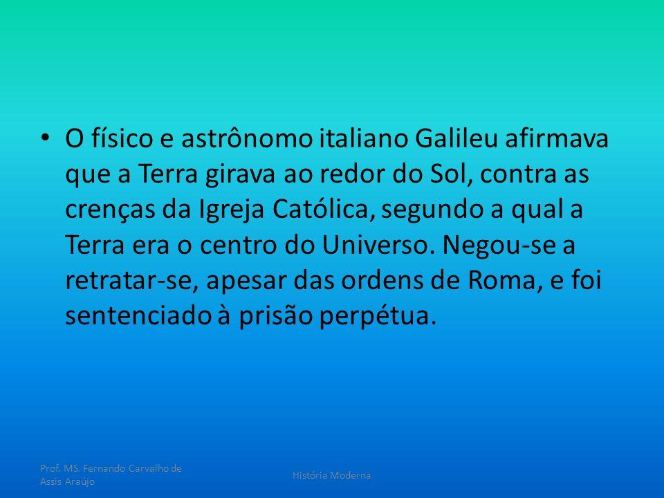 O físico e astrônomo italiano Galileu afirmava que a Terra girava ao redor do Sol, contra as crenças da Igreja Católica, segundo a qual a Terra era o