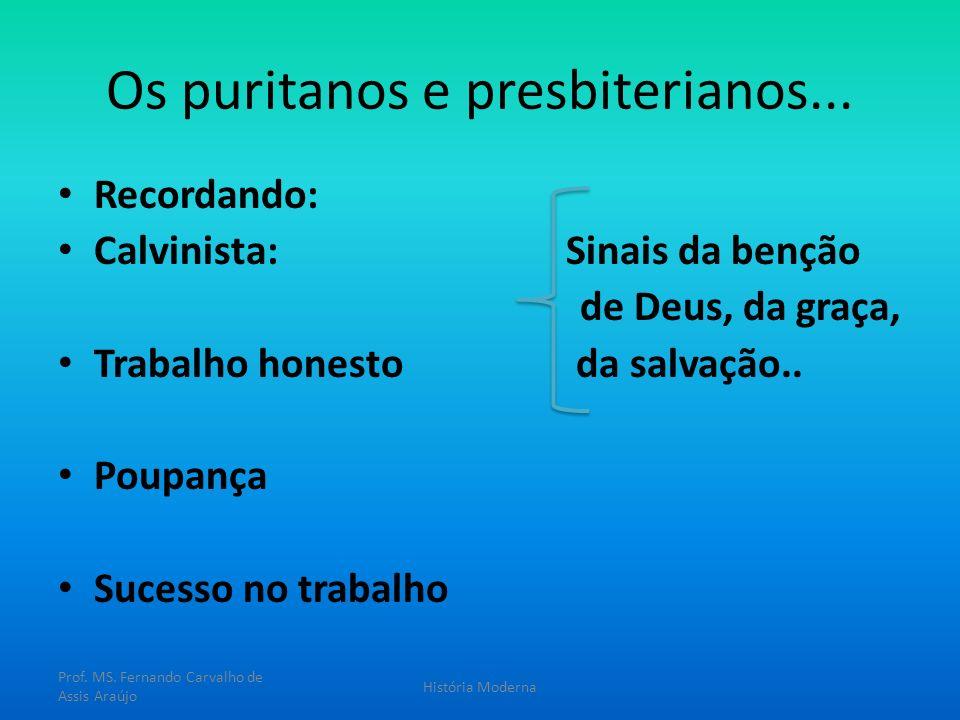 Os puritanos e presbiterianos... Recordando: Calvinista: Sinais da benção de Deus, da graça, Trabalho honesto da salvação.. Poupança Sucesso no trabal