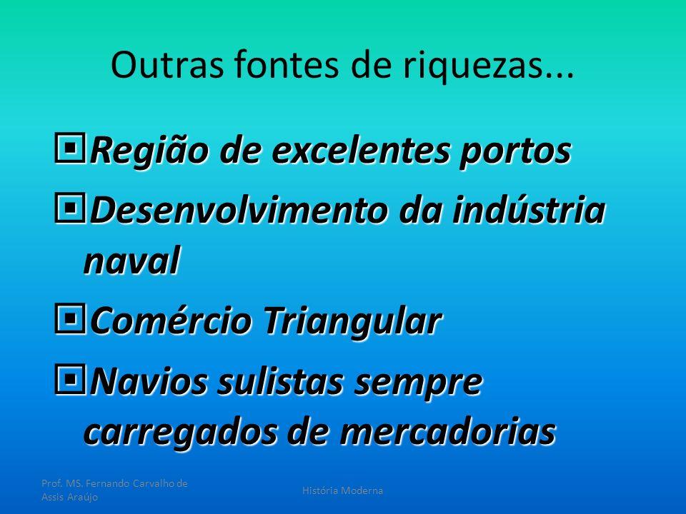 Outras fontes de riquezas... Região de excelentes portos Região de excelentes portos Desenvolvimento da indústria naval Desenvolvimento da indústria n