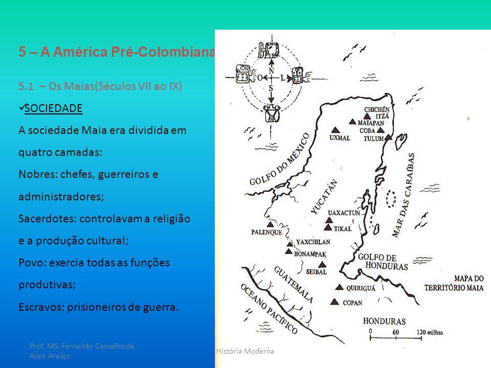 5 – A América Pré-Colombiana 5.1 – Os Maias(Séculos VII ao IX) SOCIEDADE A sociedade Maia era dividida em quatro camadas: Nobres: chefes, guerreiros e