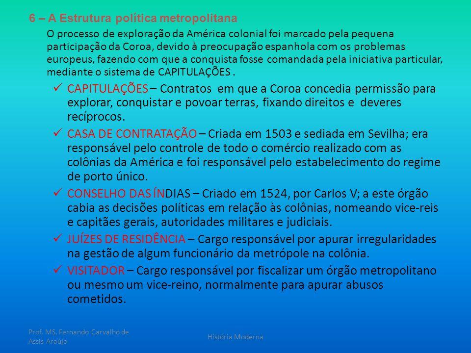 6 – A Estrutura política metropolitana O processo de exploração da América colonial foi marcado pela pequena participação da Coroa, devido à preocupaç