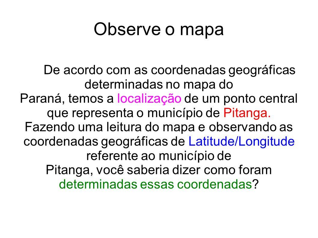 Observe o mapa De acordo com as coordenadas geográficas determinadas no mapa do Paraná, temos a localização de um ponto central que representa o munic